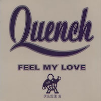 Quench - Feel My Love